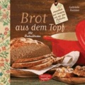 Brot aus dem gusseisernen Topf - aromatisch und knusprig wie aus dem Holzofen. Mit Brotaufstrichen.