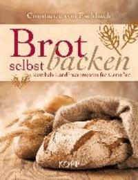 Brot selbst backen - Rustikale Landfrauenrezepte für Genießer.