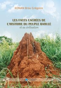 Brou Grégoire Konan - Les faces cachées de l'histoire du peuple Baoulé et sa civilisation.