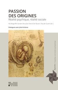 Broucke ria Walgraffe-vanden et Pascale Gustin - Passion des origines - Réalité psychique, réalité sociale.