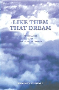 Brownwyn Elsmore - Like Them That Dream - The Maori and the Old Testament.