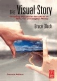 Bruce A. Block - The Visual Story - Creating the Visual Structure of Film, TV and Digital Media.