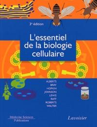Bruce Alberts et Dennis Bray - L'essentiel de la biologie cellulaire.