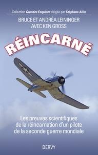 Bruce & Andrea Leininger et Ken Gross - Réincarné - Les preuves scientifiques de la réincarnation d'un pilote de la seconde guerre mondiale.