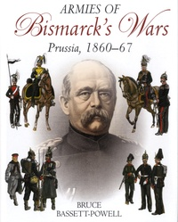 Bruce Bassett-Powell - Armies of Bismarck's Wars - Prussia, 1860-1867.