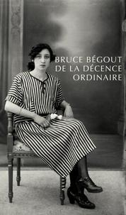 Bruce Bégout - De la décence ordinaire - Court essai sur une idée fondamentale de la pensée politique de George Orwell.
