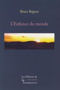 Bruce Bégout - L'Enfance du monde - Recherches phénoménologiques sur la vie, le monde et le monde de la vie, Tome 1, Husserl.