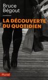 Bruce Bégout - La découverte du quotidien.