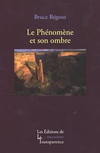 Bruce Bégout - Le Phénomène et son ombre - Recherches phénoménologiques sur la vie, le monde et le monde de la vie, Tome 2, Après Husserl.