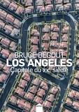 Bruce Bégout - Los Angeles, capitale du XXe siècle.
