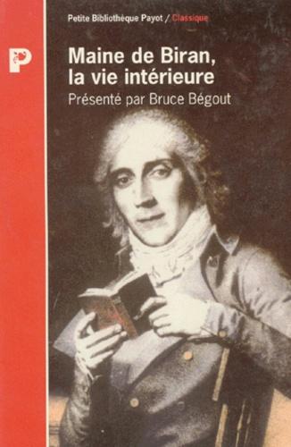 Bruce Bégout - Maine de Biran, la vie intérieure.