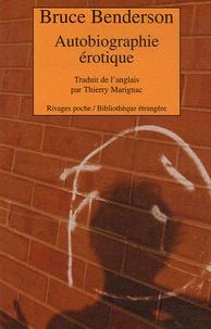 Bruce Benderson - Autobiographie érotique.