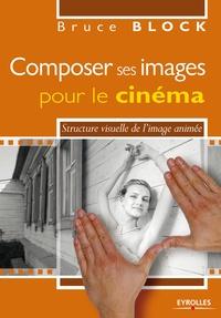 Composer ses images pour le cinéma- Structure visuelle de l'image animée - Bruce Block pdf epub