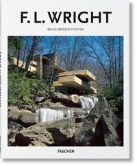 Bruce Brooks Pfeiffer - Frank Lloyd Wright 1867-1959 - Construire pour la démocratie.