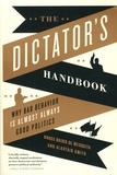 Bruce Bueno de Mesquita et Alastair Smith - The Dictator's Handbook - Why bad behavior is almost always good politics.