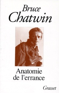 Bruce Chatwin - Anatomie de l'errance.