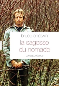 Bruce Chatwin - La sagesse du nomade.