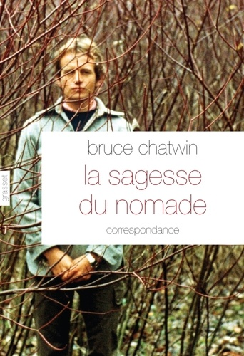 Bruce Chatwin - La sagesse nomade.