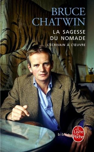 Bruce Chatwin - La sagesse nomade - L'écrivain à l'oeuvre.