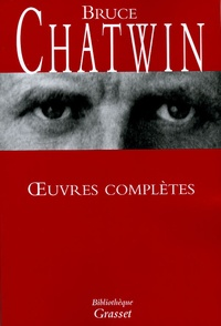 Bruce Chatwin - Oeuvres complètes.