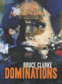 Bruce Clarke - Dominations - Edition bilingue français-anglais.