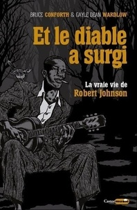 Bruce Conforth et Gayle dean Wardlow - Et le diable a surgi - La vraie vie de Robert Johnson.