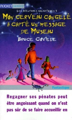 Bruce Coville - Mon cerveau congelé a capté un message de Museau.