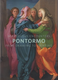 Bruce Edelstein et Davide Gasparotto - Miraculous Encounters - Pontormo from Drawing to Painting.