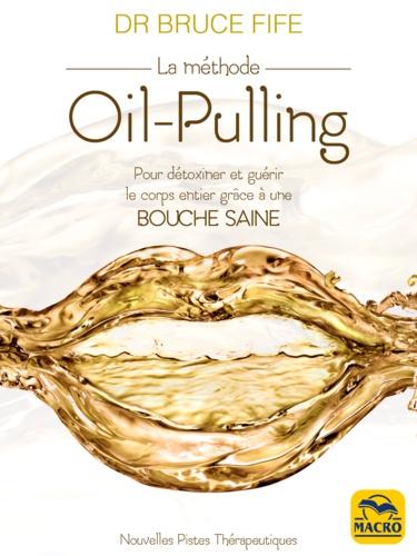 Bruce Fife - La méthode Oil-Pulling - Pour détoxiner et guérir le corps entier grâce à une bouche saine.
