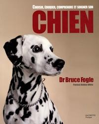 Bruce Fogle - Choisir, éduquer, comprendre et soigner son chien.