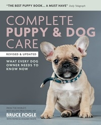 Bruce Fogle - Complete Puppy & Dog Care - What every dog owner needs to know.