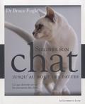 Bruce Fogle - Soigner son chat jusqu'au bout des pattes - Ce que doivent savoir les amoureux des chats....