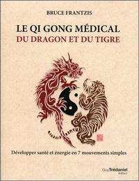 Le Qi Gong médical du dragon et du tigre- Développer santé et énergie en 7 mouvements simples - Bruce Frantzis |