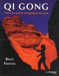 Qi Gong- Ouvrir les portes énergétiques du corps - Bruce Frantzis |