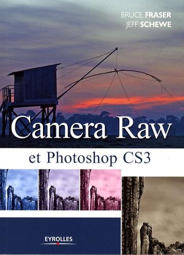 Bruce Fraser et Jeff Schewe - Camera Raw et Photoshop CS3.