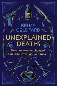 Bruce Goldfarb - Unexplained Deaths - How one woman changed homicide investigation forever.