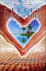 Bruce-H Lipton - L'effet lune de miel - L'art de créer le paradis sur terre.
