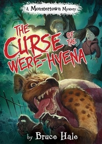 Bruce Hale - The Curse of the Were-Hyena - A Monstertown Mystery.