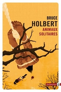 Bruce Holbert - Animaux solitaires.