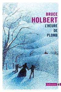 Bruce Holbert - L'heure de plomb.