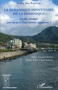 Bruce Jno-Baptiste - La dynamique identitaire de la Dominique - Quelles stratégies pour un petit Etat caribéen anglophone ?.