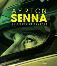 Bruce Jones - Ayrton Senna - Un pilote de légende.