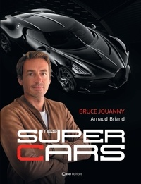 Bruce Jouanny et Arnaud Briand - Mes super cars.