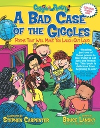 Bruce Lansky et Stephen Carpenter - A Bad Case of the Giggles - Poems That Will Make You Laugh Out Loud.