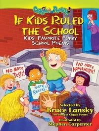Bruce Lansky et Stephen Carpenter - If Kids Ruled the School - Kids' Favorite Funny School Poems.