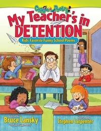Bruce Lansky et Stephen Carpenter - My Teacher's In Detention - Kids' Favorite Funny School Poems.