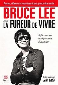 Bruce Lee - Bruce Lee, la fureur de vivre - Réflexions sur mon processus d'évolution.