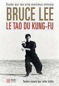 Le tao du kung-fu- Etude sur les arts martiaux chinois - Bruce Lee |