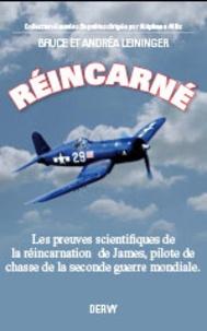 Bruce Leininger et Andréa Leininger - Réincarné - Les preuves scientifiques de la réincarnation d'un pilote de la seconde guerre mondiale.