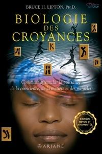 Bruce Lipton et Annie J. Ollivier - Biologie des Croyances - Comment affranchir la puissance de la conscience, de la matière et des miracles.
